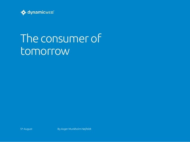 The consumer of tomorrow 5th August  By Asger Munkholm Højfeldt