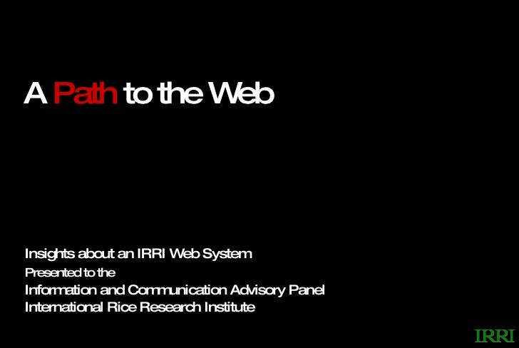 A  Path  to the Web Insights about an IRRI Web System Presented to the   Information and Communication Advisory Panel Inte...