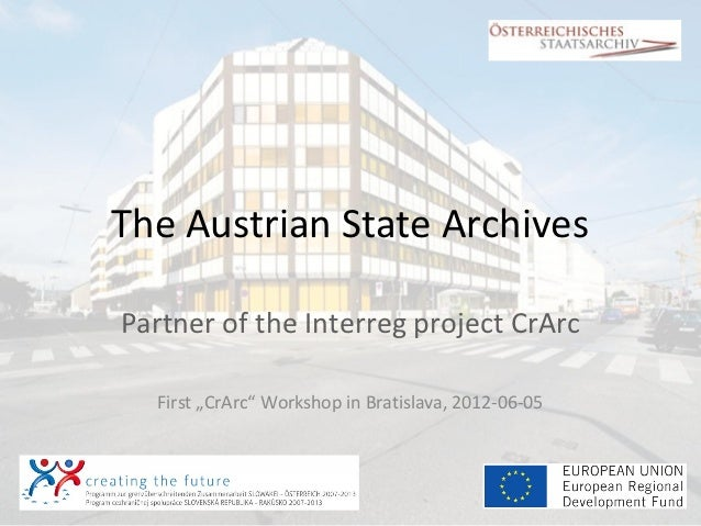 "The Austrian State ArchivesPartner of the Interreg project CrArc  First ""CrArc"" Workshop in Bratislava, 2012-06-05"
