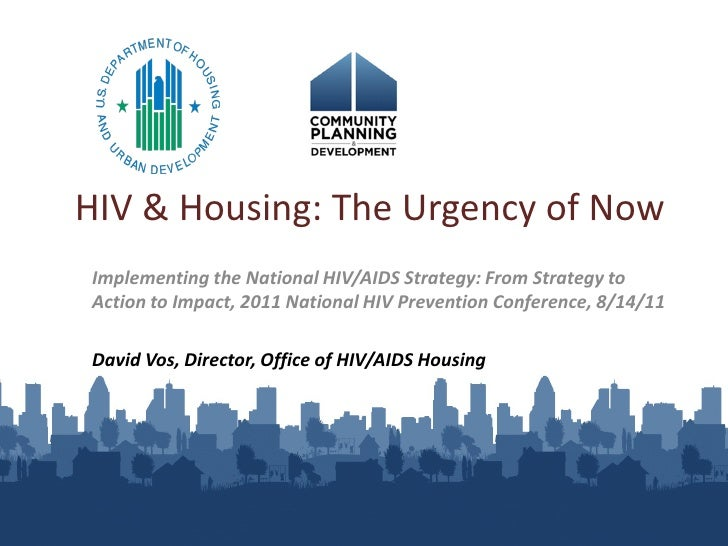 HIV & Housing: The Urgency of NowImplementing the National HIV/AIDS Strategy: From Strategy toAction to Impact, 2011 Natio...