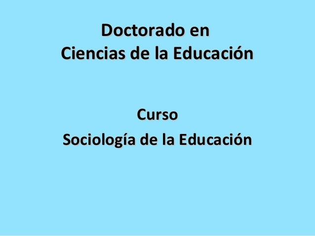 Doctorado enDoctorado en Ciencias de la EducaciónCiencias de la Educación CursoCurso Sociología de la EducaciónSociología ...