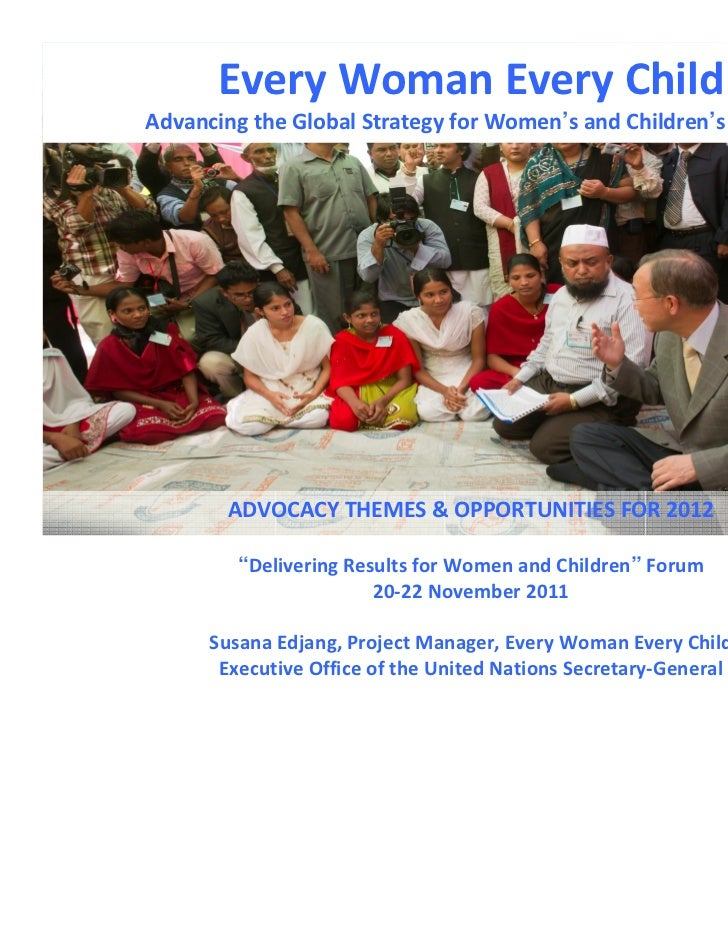 Every Woman Every ChildAdvancing the Global Strategy for Women's and Children's Health       ADVOCACY THEMES & OPPORTUNITI...