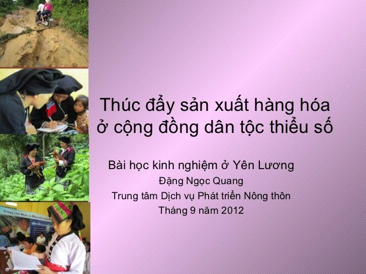 Thúc đẩy sản xuất hàng hóaở cộng đồng dân tộc thiểu số Bài học kinh nghiệm ở Yên Lương          Đặng Ngọc Quang Trung tâm ...