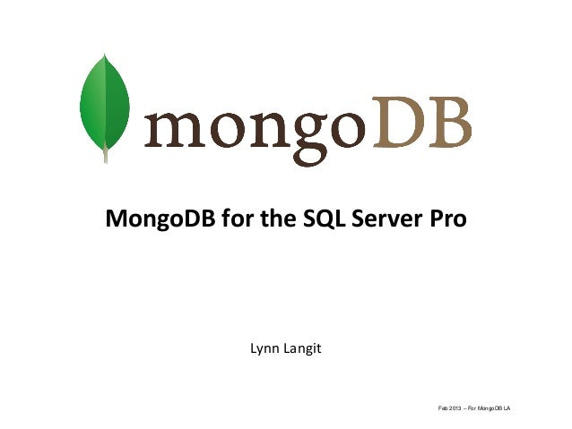 MongoDB for the SQL Server Pro            Lynn Langit                           Feb 2013 – For MongoDB LA