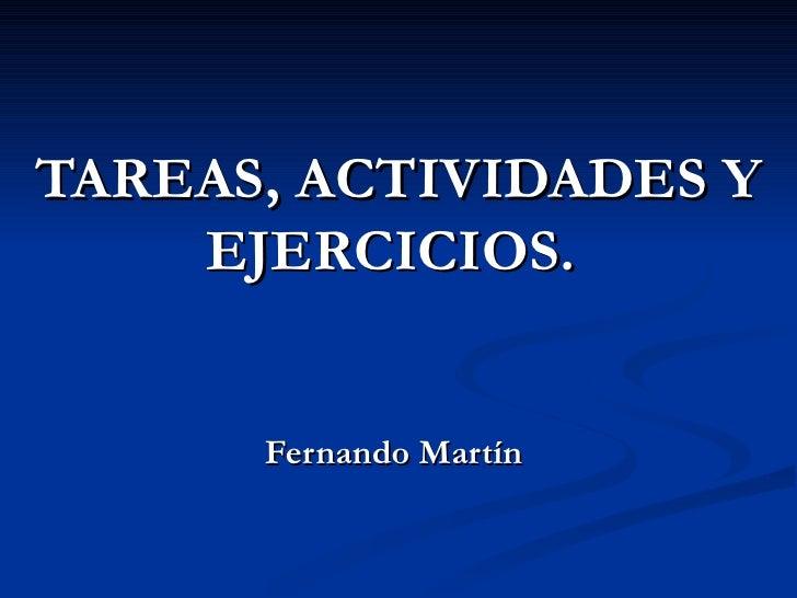 TAREAS, ACTIVIDADES Y EJERCICIOS.    Fernando Martín