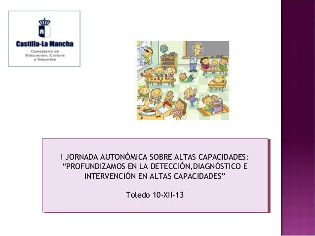 """I IJORNADA AUTONÓMICA SOBRE ALTAS CAPACIDADES: JORNADA AUTONÓMICA SOBRE ALTAS CAPACIDADES: """"PROFUNDIZAMOS EN LA DETECCIÓN,..."""