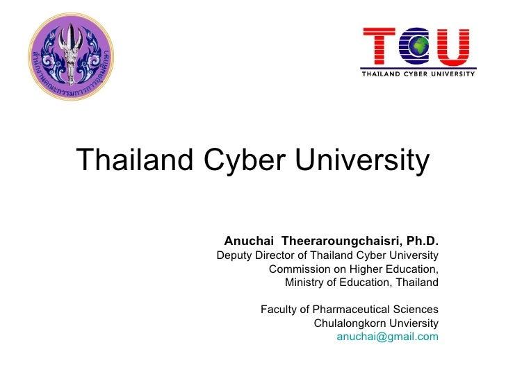 Thailand Cyber University          Anuchai Theeraroungchaisri, Ph.D.         Deputy Director of Thailand Cyber University ...