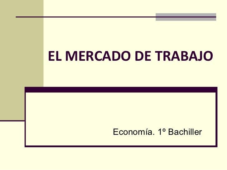 EL MERCADO DE TRABAJO Economía. 1º Bachiller