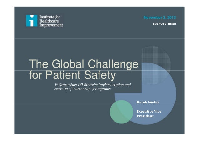 The Global Challenge for Patient Safety 1st Symposium IHI-Einstein: Implementation and Scale Up of Patient Safety Programs...
