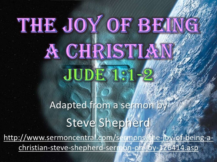 The Joy of Being a ChristianJude 1:1-2<br />Adapted from a sermon by<br />Steve Shepherd<br />http://www.sermoncentral.com...