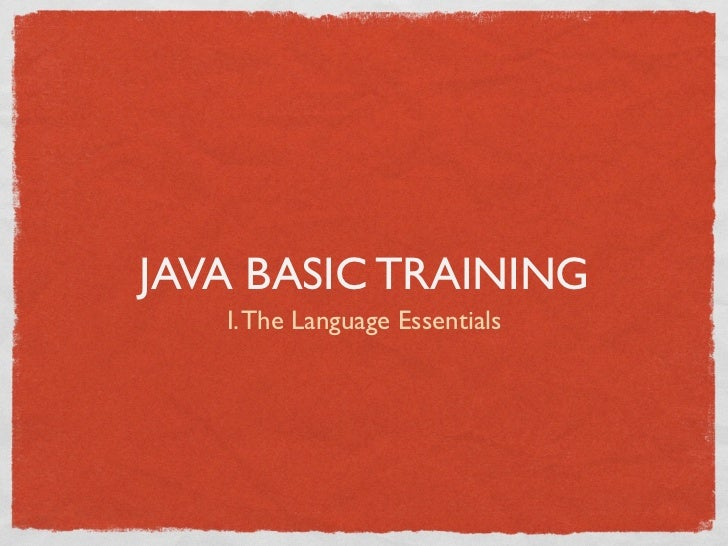 JAVA BASIC TRAINING   I. The Language Essentials