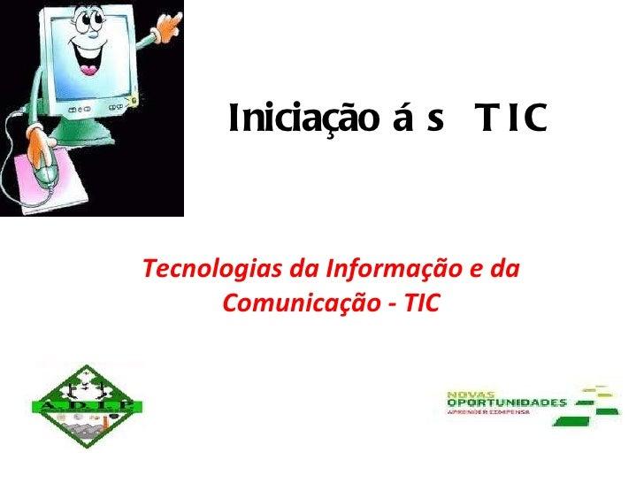 Iniciação  ás TIC Tecnologias da Informação e da Comunicação - TIC