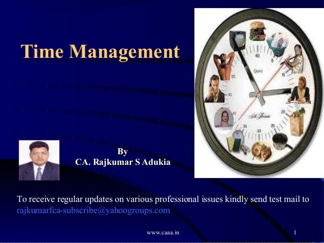 Time Management  By CA. Rajkumar S Adukia  To receive regular updates on various professional issues kindly send test mail...