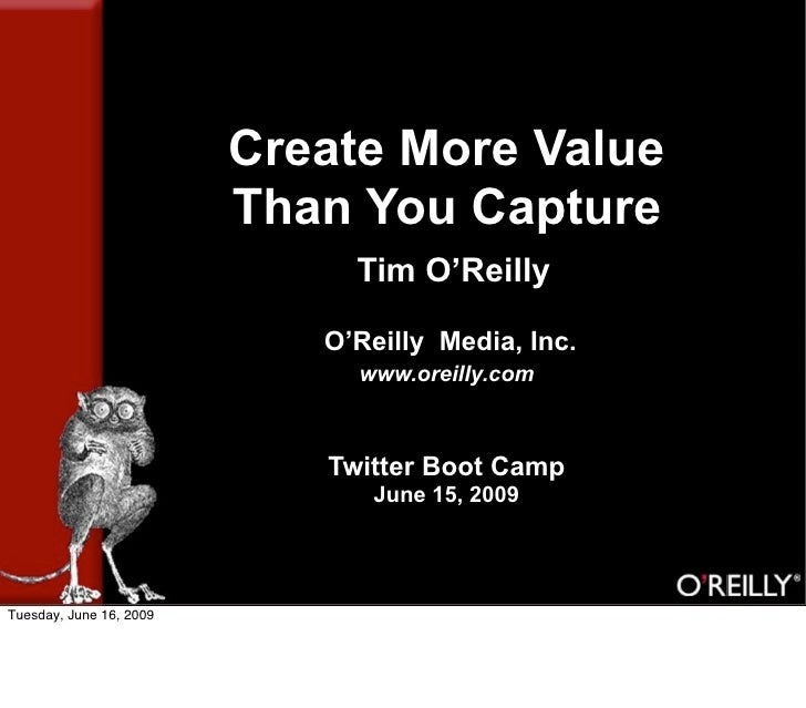 Create More Value                          Than You Capture                               Tim O'Reilly                    ...