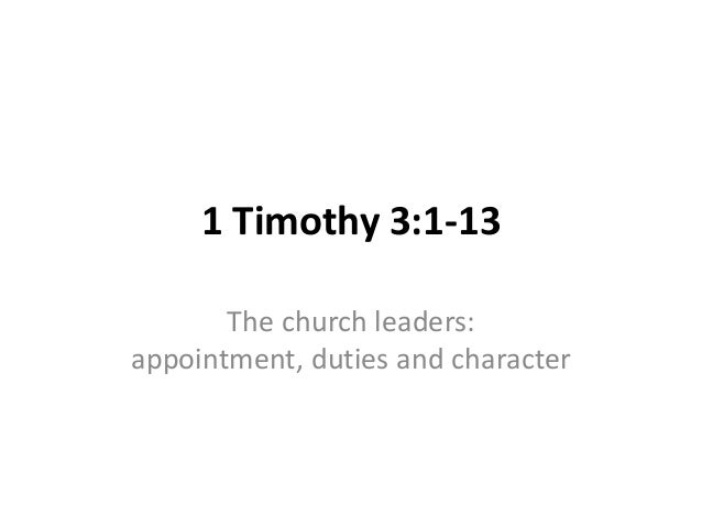 1 Timothy 3:1-13       The church leaders:appointment, duties and character