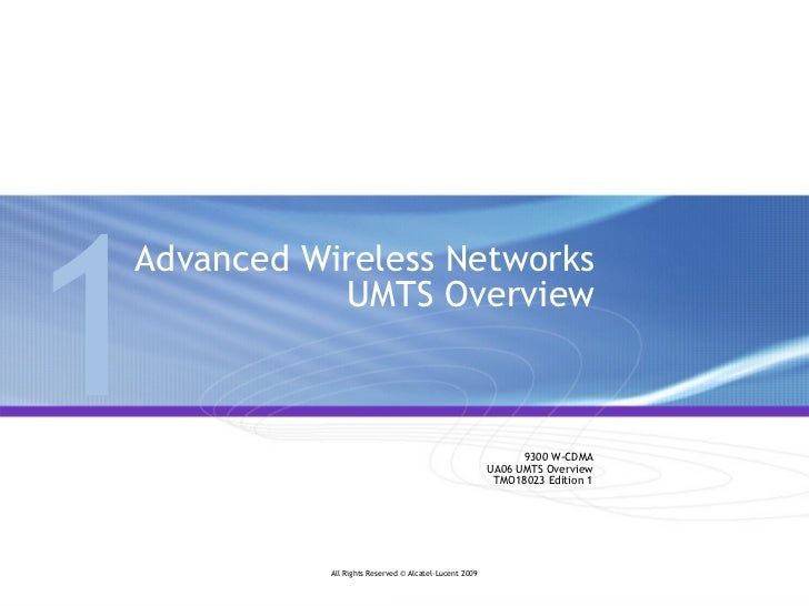 Advanced Wireless Networks  UMTS Overview 9300 W-CDMA UA06 UMTS Overview TMO18023 Edition 1