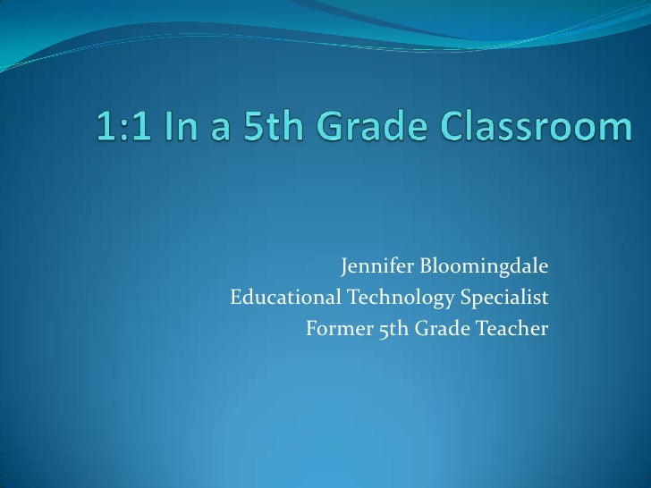 Jennifer BloomingdaleEducational Technology Specialist       Former 5th Grade Teacher