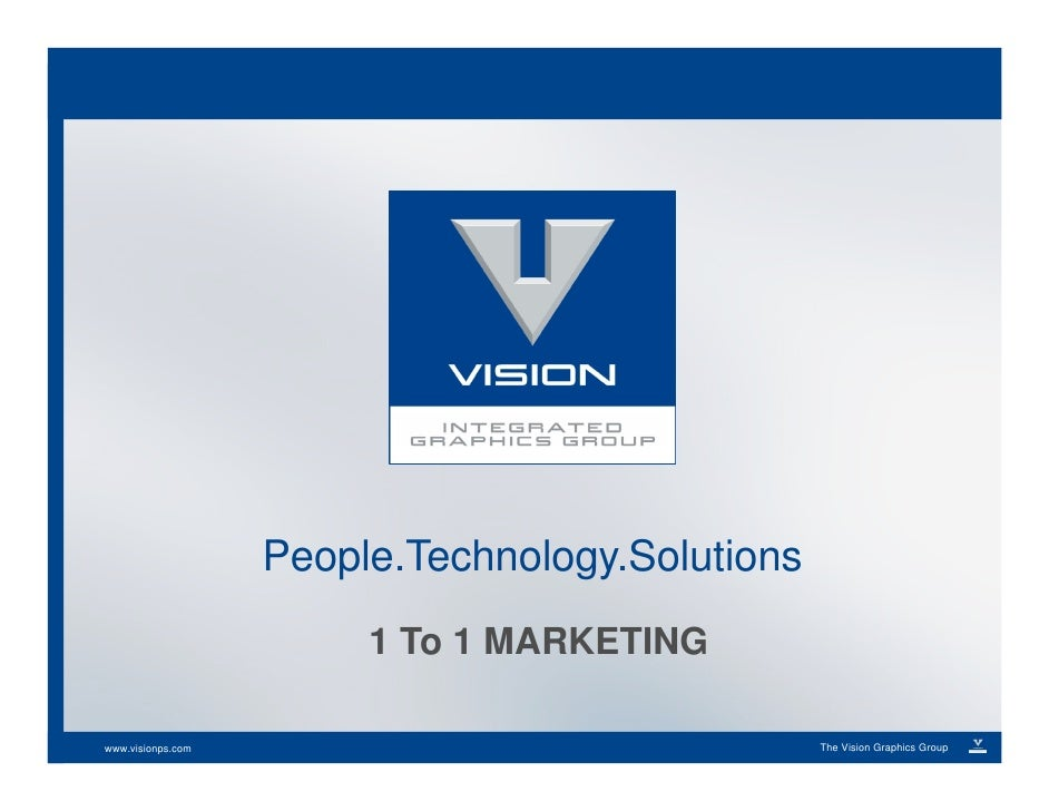 People.Technology.Solutions                         1 To 1 MARKETING  www.visionps.com                                 The...