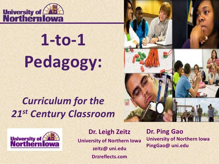 1-to-1  Pedagogy:  Curriculum for the21st Century Classroom                  Dr. Leigh Zeitz         Dr. Ping Gao         ...