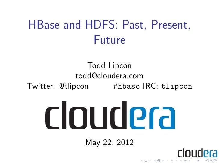 HBaseCon 2012 | HBase and HDFS: Past, Present, Future - Todd Lipcon, Cloudera