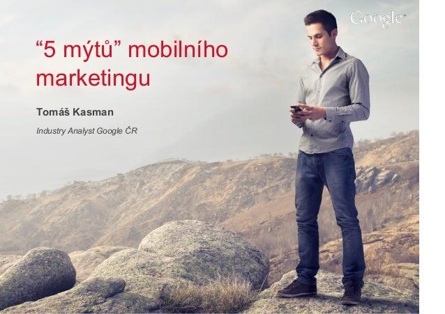 1 tomas kasman-5 myths of mobile marketing_final final
