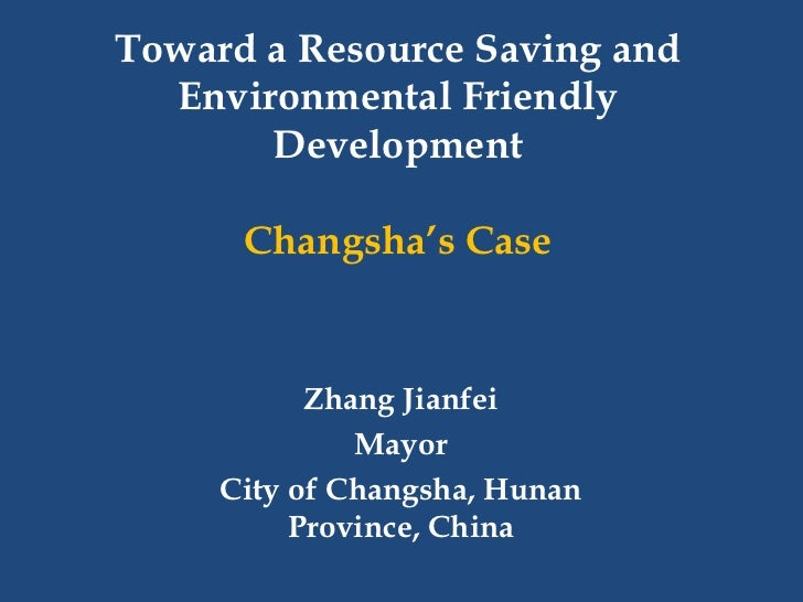 """Toward a Resource Saving and  Environmental Friendly       Development      Changsha""""s Case           Zhang Jianfei       ..."""