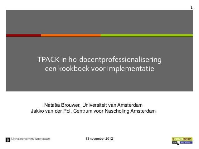 OWD2012 - 1 - TPACK in ho docentprofessionalisering; een kookboek voor implementatie - Natasa Brouwer