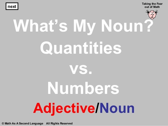 What's My Noun? Adjective/Noun next Taking the Fear out of Math © Math As A Second Language All Rights Reserved Quantities...
