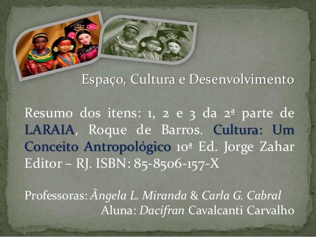 Espaço, Cultura e Desenvolvimento Resumo dos itens: 1, 2 e 3 da 2ª parte de LARAIA, Roque de Barros. Cultura: Um Conceito ...