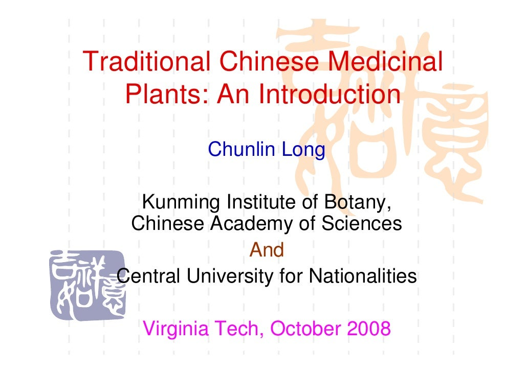 Traditional Chinese Medicinal    Plants: An Introduction             Chunlin Long      Kunming Institute of Botany,    Chi...