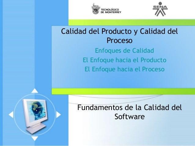 Fundamentos de la Calidad del Software Calidad del Producto y Calidad del Proceso Enfoques de Calidad El Enfoque hacia el ...