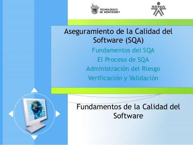 Fundamentos de la Calidad del Software Aseguramiento de la Calidad del Software (SQA) Fundamentos del SQA El Proceso de SQ...