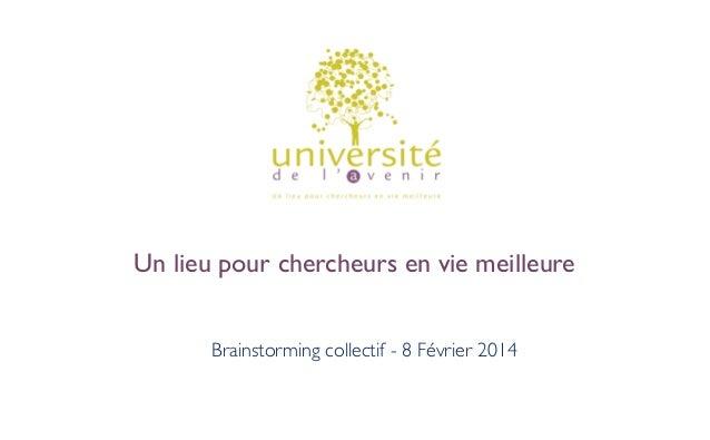 Un lieu pour chercheurs en vie meilleure Brainstorming collectif - 8 Février 2014