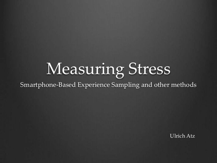 Measuring StressSmartphone-Based Experience Sampling and other methods                                             Ulrich ...
