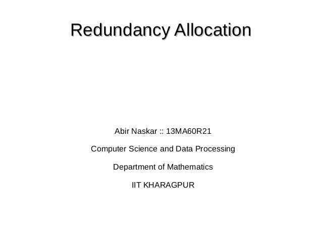 Redundancy AllocationRedundancy Allocation Abir Naskar :: 13MA60R21 Computer Science and Data Processing Department of Mat...