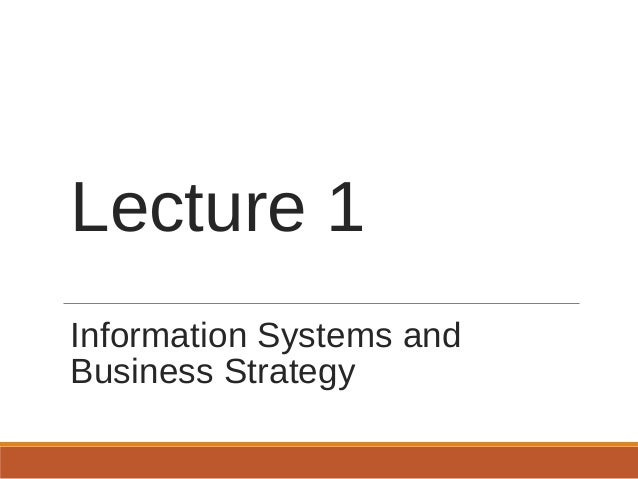 Lecture 1 Information Systems and Business Strategy