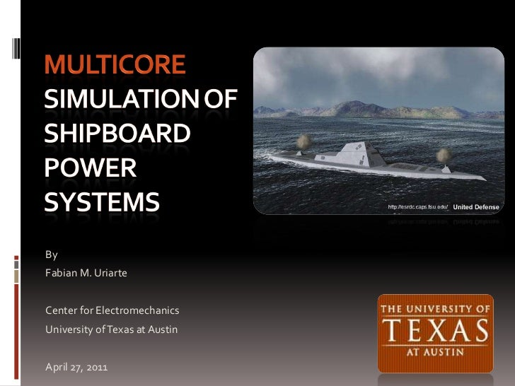 Multicore simulation of shipboard power systems<br />By<br />Fabian M. Uriarte<br />Center for Electromechanics<br />Unive...