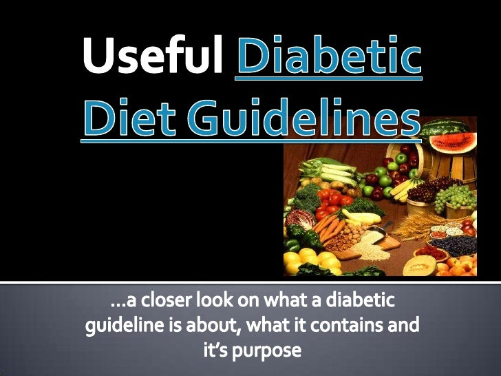 Useful Diabetic<br />Diet Guidelines<br />…a closer look on what a diabetic <br />guideline is about, what it contains and...