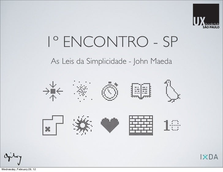 1º ENCONTRO - SP                             As Leis da Simplicidade - John MaedaWednesday, February 29, 12