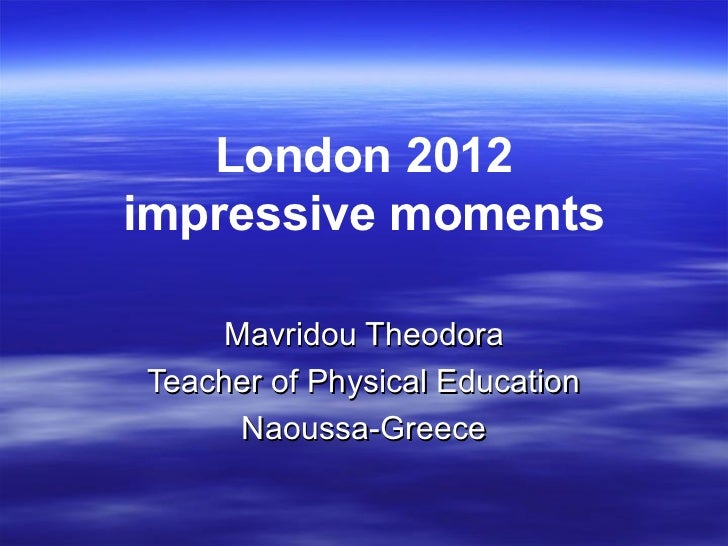London 2012impressive moments    Mavridou TheodoraTeacher of Physical Education     Naoussa-Greece