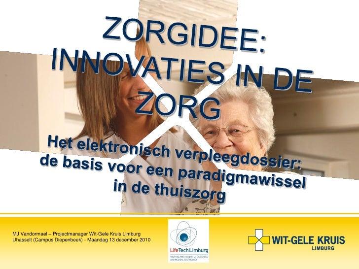 MJ Vandormael – Projectmanager Wit-Gele Kruis LimburgUhasselt (Campus Diepenbeek) - Maandag 13 december 2010