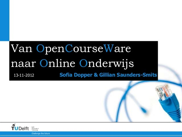 Van OpenCourseWarenaar Online Onderwijs13-11-2012                     Sofia Dopper & Gillian Saunders-Smits        Delft  ...