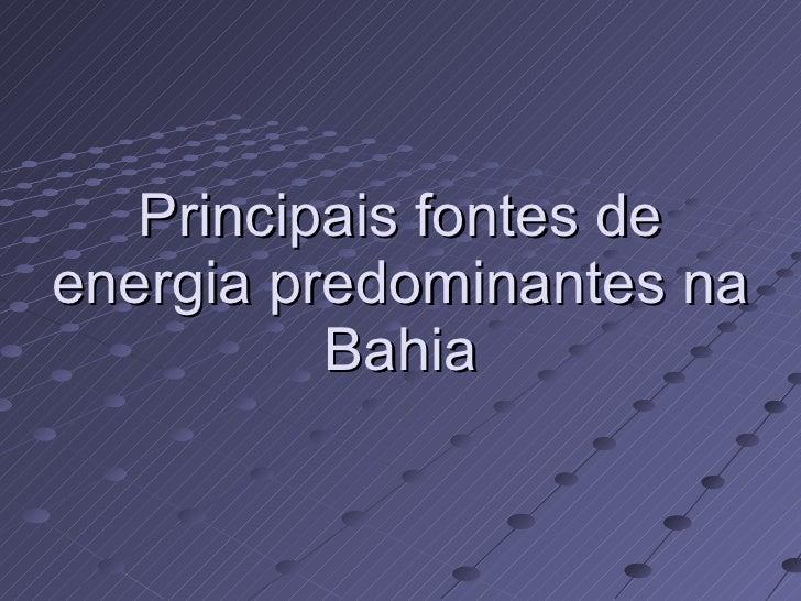 Principais fontes de energia predominantes na Bahia