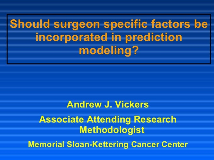 NY Prostate Cancer Conference - A. Vickers - Session 7: Should surgeon specific factors be incorporated in prediction modeling?