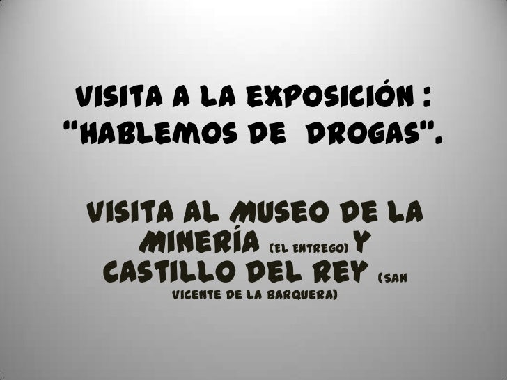 """Visita a la exposición :""""Hablemos de drogas"""". Visita al Museo de la     Minería (El Entrego) y  Castillo del Rey (San     ..."""