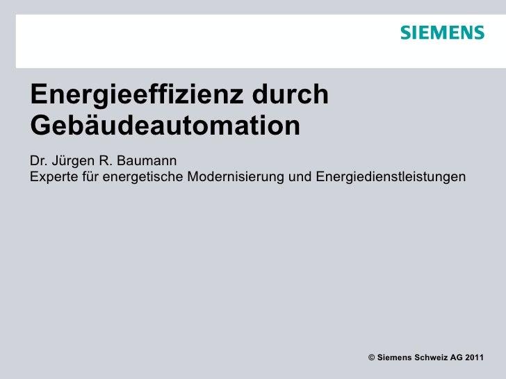 Energieeffizienz durch Gebäudeautomation Dr. Jürgen R. Baumann Experte für energetische Modernisierung und Energiedienstle...
