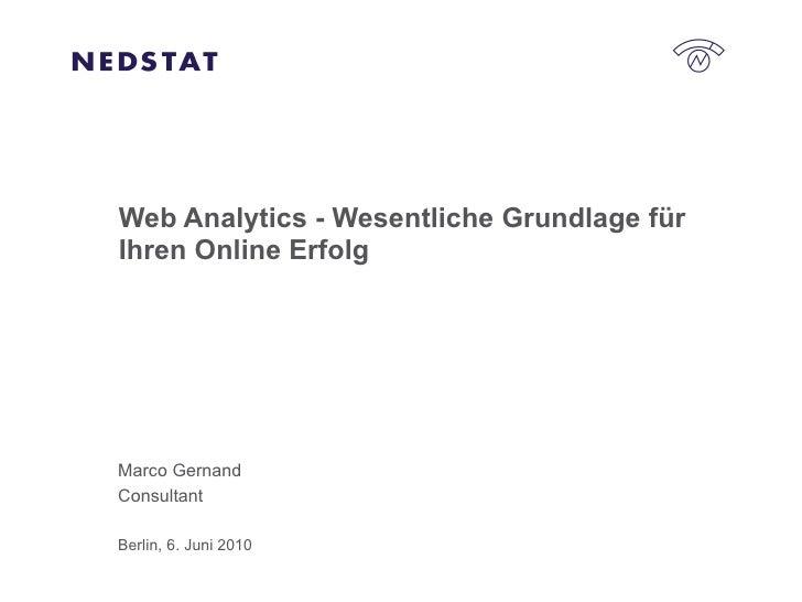 Web Analytics - Wesentliche Grundlage für Ihren Online Erfolg Marco Gernand Consultant Berlin, 6. Juni 2010