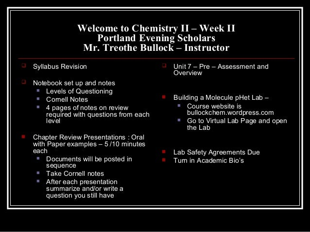 Welcome to Chemistry II – Week II Portland Evening Scholars Mr. Treothe Bullock – Instructor  Syllabus Revision  Noteboo...