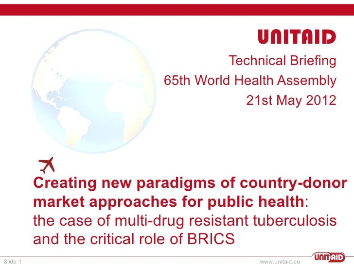 CREATING NEW PARADIGMS OF COUNTRY-DONOR MARKET APPROACHES FOR PUBLIC HEALTH:  THE CASE OF MULTI-DRUG RESISTANT TUBERCULOSIS AND THE CRITICAL ROLE OF BRICS