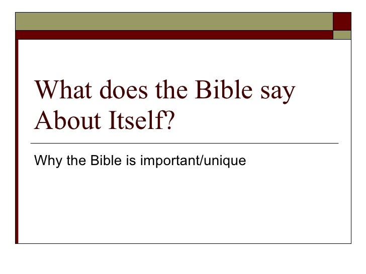 What does the Bible say About Itself? Why the Bible is important/unique